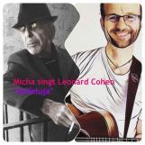 """Micha singt Leonard Cohen """"Hallelujah"""""""
